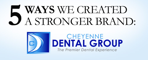 Branding, Infinite Communications, Branding case study, Cheyenne Dental Group